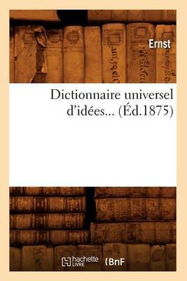 Dictionnaire Universel D'Idees... (Ed.1875)