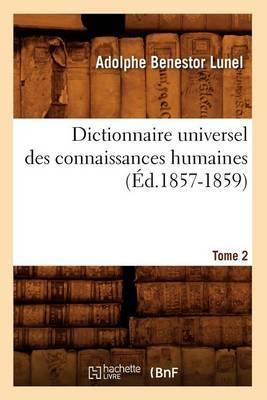 Dictionnaire Universel Des Connaissances Humaines.... Tome 2 (Ed.1857-1859)