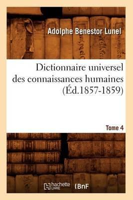 Dictionnaire Universel Des Connaissances Humaines.... Tome 4 (Ed.1857-1859)