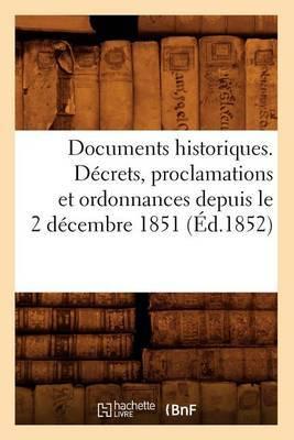Documents Historiques. Decrets, Proclamations Et Ordonnances Depuis Le 2 Decembre 1851 (Ed.1852)