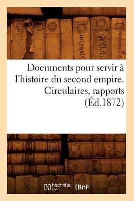 Documents Pour Servir A L'Histoire Du Second Empire. Circulaires, Rapports (Ed.1872)