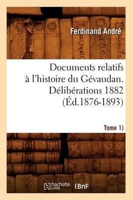 Documents Relatifs A L'Histoire Du Gevaudan. Deliberations 1882 (Tome 1) (Ed.1876-1893)