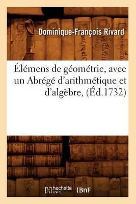 Elemens de Geometrie, Avec Un Abrege D'Arithmetique Et D'Algebre, (Ed.1732)