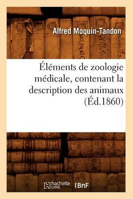 Elements de Zoologie Medicale, Contenant La Description Des Animaux (Ed.1860)