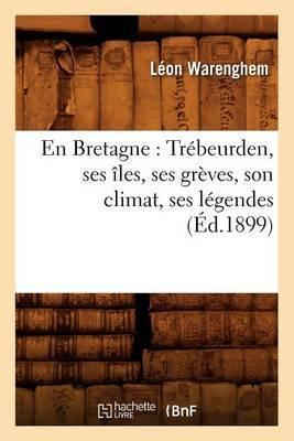 En Bretagne: Trebeurden, Ses Iles, Ses Greves, Son Climat, Ses Legendes (Ed.1899)