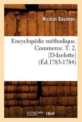 Encyclopedie Methodique. Commerce. T. 2, [D-Izelotte] (Ed.1783-1784)