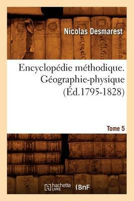Encyclopedie Methodique. Geographie-Physique. Tome 5 (Ed.1795-1828)
