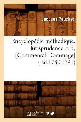 Encyclopedie Methodique. Jurisprudence. T. 3, [Commensal-Dommage] (Ed.1782-1791)