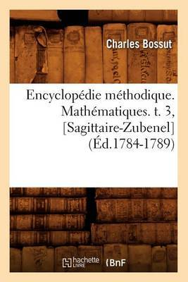 Encyclopedie Methodique. Mathematiques. T. 3, [Sagittaire-Zubenel] (Ed.1784-1789)