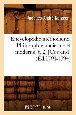 Encyclopedie Methodique. Philosophie Ancienne Et Moderne. T. 2, [Con-Ind] (Ed.1791-1794)