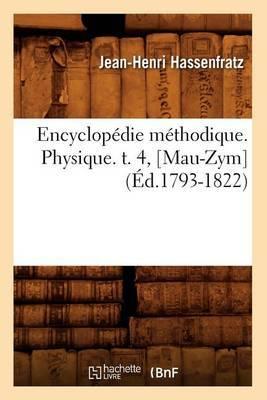 Encyclopedie Methodique. Physique. T. 4, [Mau-Zym] (Ed.1793-1822)