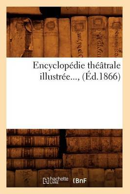 Encyclopedie Theatrale Illustree..., (Ed.1866)