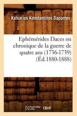 Ephemerides Daces Ou Chronique de La Guerre de Quatre ANS (1736-1739)