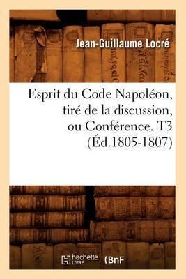 Esprit Du Code Napoleon, Tire de La Discussion, Ou Conference. T3 (Ed.1805-1807)