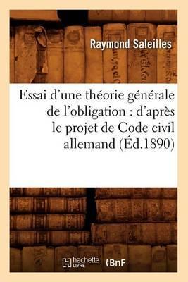 Essai D'Une Theorie Generale de L'Obligation: D'Apres Le Projet de Code Civil Allemand (Ed.1890)
