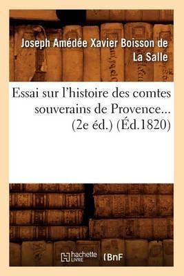 Essai Sur L'Histoire Des Comtes Souverains de Provence... (2e Ed.) (Ed.1820)