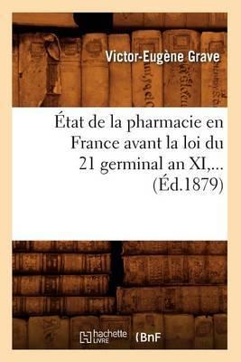 Etat de La Pharmacie En France Avant La Loi Du 21 Germinal an XI (Ed.1879)