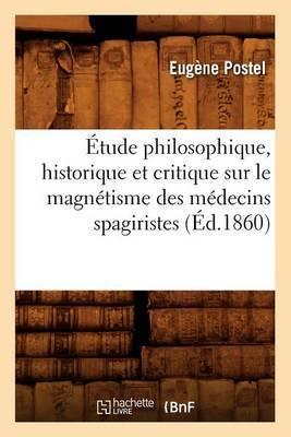 Etude Philosophique, Historique Et Critique Sur Le Magnetisme Des Medecins Spagiristes (Ed.1860)
