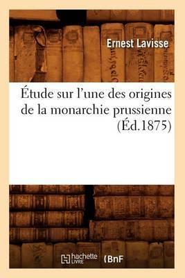 Etude Sur L'Une Des Origines de La Monarchie Prussienne, (Ed.1875)