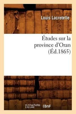 Etudes Sur La Province D'Oran, (Ed.1865)