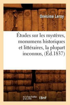 Etudes Sur Les Mysteres, Monumens Historiques Et Litteraires, La Plupart Inconnus, (Ed.1837)
