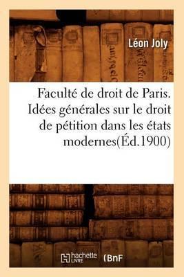 Faculte de Droit de Paris. Idees Generales Sur Le Droit de Petition Dans Les Etats Modernes(ed.1900)