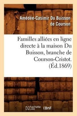 Familles Alliees En Ligne Directe a la Maison Du Buisson, Branche de Courson-Cristot. (Ed.1869)
