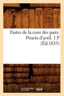 Fastes de La Cour Des Pairs. Proces D'Avril. 1 P (Ed.1835)
