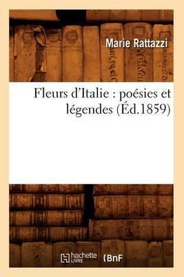 Fleurs D'Italie: Poesies Et Legendes (Ed.1859)