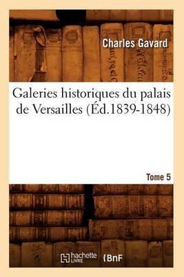 Galeries Historiques Du Palais de Versailles. Tome 5 (Ed.1839-1848)