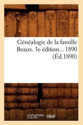 Genealogie de La Famille Beaux. 3e Edition... 1890 (Ed.1890)