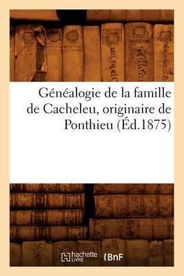 Genealogie de La Famille de Cacheleu, Originaire de Ponthieu (Ed.1875)