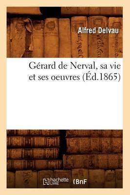 Gerard de Nerval, Sa Vie Et Ses Oeuvres (Ed.1865)