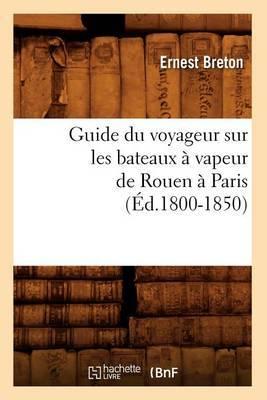 Guide Du Voyageur Sur les Bateaux A Vapeur de Rouen A Paris