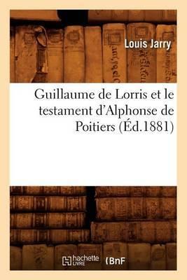 Guillaume de Lorris Et Le Testament D'Alphonse de Poitiers (Ed.1881)