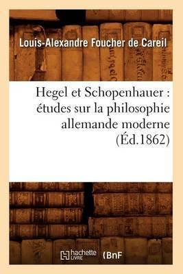 Hegel Et Schopenhauer: Etudes Sur La Philosophie Allemande Moderne (Ed.1862)