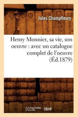 Henry Monnier, Sa Vie, Son Oeuvre: Avec Un Catalogue Complet de L'Oeuvre (Ed.1879)