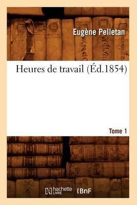 Heures de Travail. Tome 1 (Ed.1854)