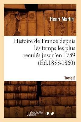 Histoire de France Depuis les Temps les Plus Recules Jusqu'en 1789. Tome 2