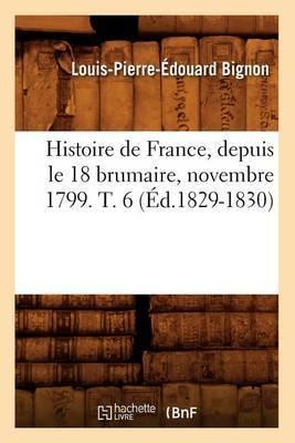 Histoire de France, Depuis Le 18 Brumaire, Novembre 1799. T. 6 (Ed.1829-1830)