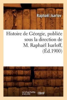 Histoire de Georgie, Publiee Sous La Direction de M. Raphael Isarloff, (Ed.1900)