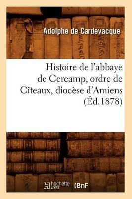 Histoire de L'Abbaye de Cercamp, Ordre de Citeaux, Diocese D'Amiens (Ed.1878)
