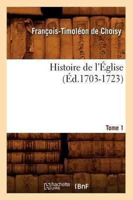 Histoire de L'Eglise. Tome 1 (Ed.1703-1723)