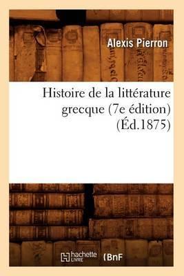 Histoire de La Litterature Grecque (7e Edition)