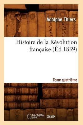 Histoire de La Revolution Francaise. Tome Quatrieme (Ed.1839)