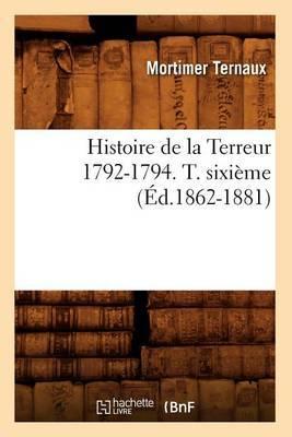 Histoire de La Terreur 1792-1794. T. Sixieme (Ed.1862-1881)