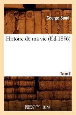 Histoire de Ma Vie. Tome 6 (Ed.1856)