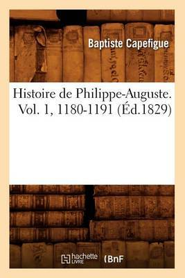 Histoire de Philippe-Auguste. Vol. 1, 1180-1191 (Ed.1829)