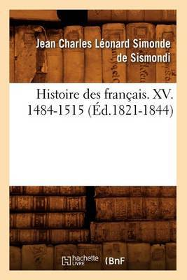 Histoire Des Francais. XV. 1484-1515 (Ed.1821-1844)