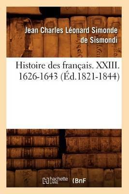 Histoire Des Francais. XXIII. 1626-1643 (Ed.1821-1844)